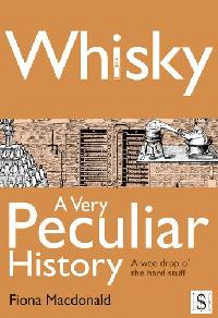 Whisky, a very peculiar history:a wee drop o' hard stuff
